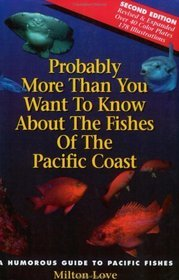 Probably More Than You Want to Know About the Fishes of the Pacific Coast
