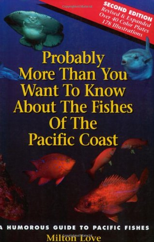9780962872556: Probably More Than You Want to Know About the Fishes of the Pacific Coast