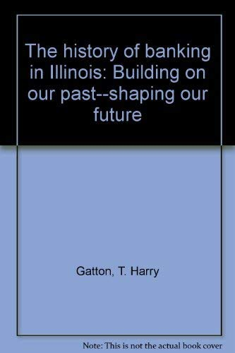 9780962875601: The history of banking in Illinois: Building on our past--shaping our future