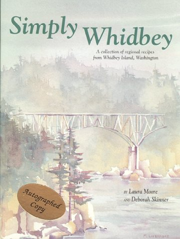 Simply Whidbey: A Collection of Regional Recipes: Skinner, Deborah /