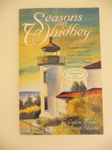 Seasons on Whidbey: A sampler of recipes: Moore, Laura and