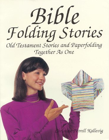 Bible Folding Stories: Old Testament Stories and Paperfolding Together As One: Kallevig, Christine ...
