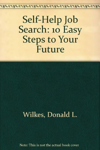 Self-Help Job Search: 10 Easy Steps to: Wilkes, Donald L.