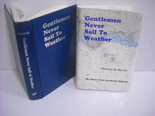 Gentlemen Never Sail to Weather: A Story: Moore, Denton R.
