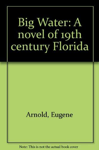 9780962882845: Big Water: A novel of 19th century Florida