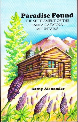 9780962883200: Paradise Found: The Settlement of the Santa Catalina Mountains