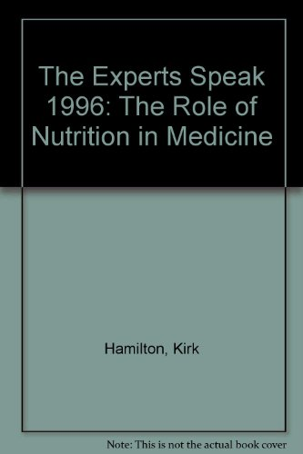 The Experts Speak 1996: The Role of Nutrition in Medicine: Hamilton, Kirk
