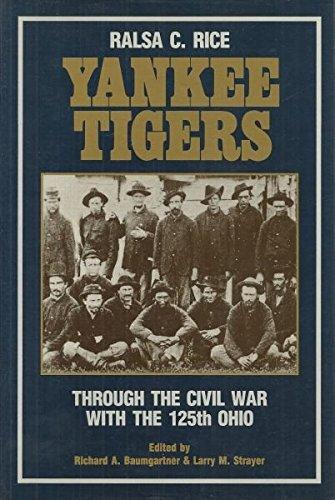 YANKEE TIGERS : Through the Civil War with the 125th Ohio: Rice, Ralsa C.; Baumgartner, Richard A. ...