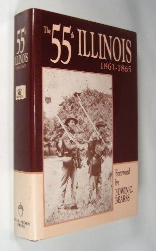 The 55th Illinois 1861-1865: Bearss, Edwin C [foreword]