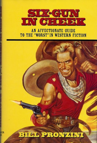 """SixGun in Cheek: An Affectionate Guide to the """"Worst"""" in Western Fiction: Pronzini, Bill"""