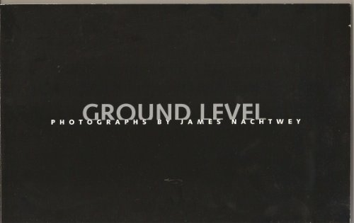 Ground Level: Photographs by James Nachtwey: Goldber, Vicki