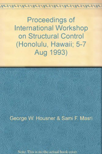 PROCEEDINGS OF INTERNATIONAL WORKSHOP ON STRUCTURAL CONTROL: Honolulu Hawaii 5-7 August, 1993