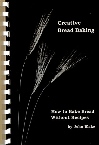 Creative Bread Baking: How to Bake Bread Without Recipes (9780962896606) by John Blake