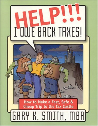 9780962896729: HELP!!! I OWE BACK TAXES!: How to Make a Fast, Safe & Cheap Trip to the Tax Castle