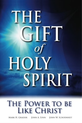 The Gift of Holy Spirit: Every Christian's Divine Deposit (0962897132) by John W. Schoenheit; Mark H. Graeser; John A. Lynn