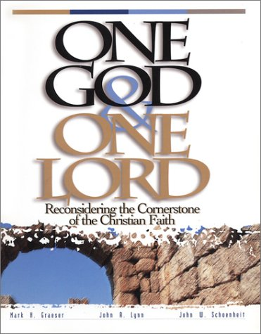 One God & One Lord : Reconsidering the Cornerstone of the Christian Faith: John W. Schoenheit; ...