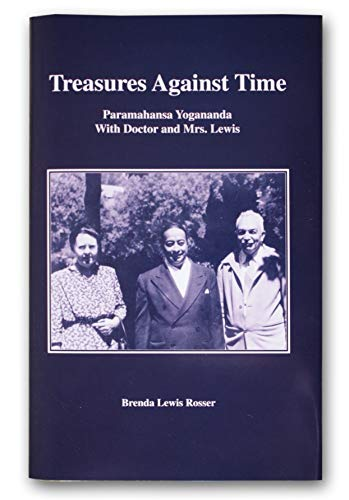Treasures Against Time : Paramahansa Yogananda with Doctor and Mrs. Lewis: Brenda Lewis Rosser