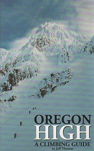 9780962904202: Oregon High: A Climbing Guide to Nine Cascade Volcanoes
