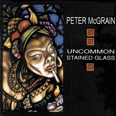 PETER MCGRAIN Uncommon Stained Glass: McGrain, Peter