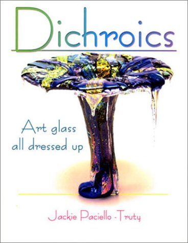 9780962905346: Dichroics: Art Glass All Dressed Up