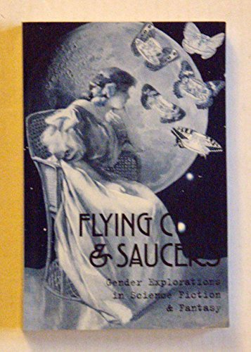 9780962906688: Flying Cups and Saucers: Gender Explorations in Science Fiction and Fantasy