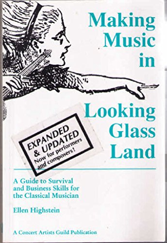 9780962907548: Making Music in Looking Glass Land: A Guide to Survival and Business Skills for the Classical Musician