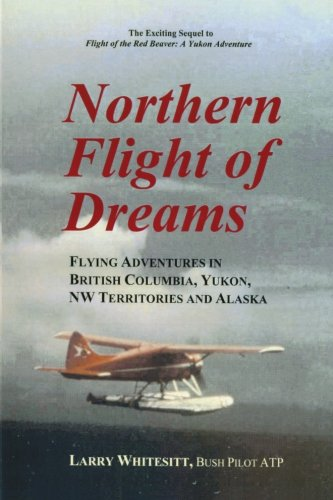 9780962908507: Northern Flight of Dreams: Flying Adventures in British Columbia, Yukon, NW Territories and Alaska