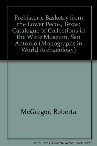 Prehistoric Basketry of the Lower Pecos, Texas: McGregor, Roberta