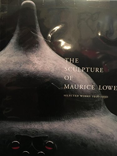 The Sculpture of Maurice Lowe: Selected Works,: Lowe, Maurice