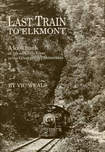 9780962915604: Last Train to Elkmont: A Look Back at Life on Little River In The Great Smoky Mountains