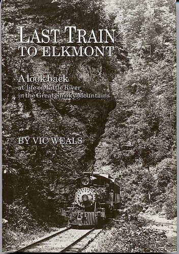 9780962915611: Last Train to Elkmont: A Look Back at Life on Little River in the Great Smoky Mountains