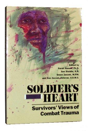 Soldier's Heart: Survivors' View of Combat Trauma: Ann Steidle; Grace Zaczek; ...