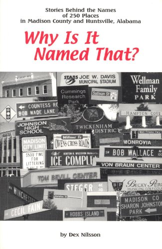 9780962917066: Why Is It Named That? Stories Behind the Names of 250 Places in Madison County and Huntsville, Alabama