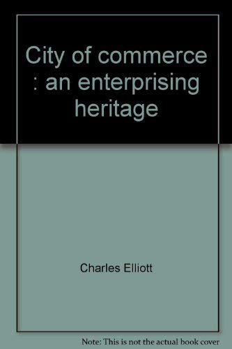 9780962917813: City of commerce: An enterprising heritage