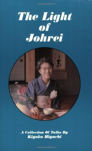 The Light of Johrei: A Collection of Talks By Kiyoko Higuchi: Higuchi, Kiyoko/Johrei Fellowship