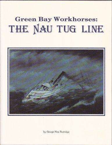 Green Bay Workhorses: The Nau Tug Line.: Burridge, George Nau