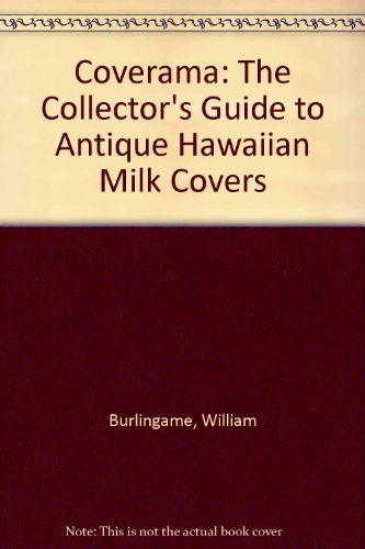 9780962922749: Coverama: The Collector's Guide to Antique Hawaiian Milk Covers