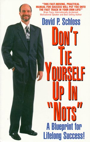 9780962923005: Don't Tie Yourself Up in Nots: How to Untie Yourself from the Can Nots and Should Nots of Life