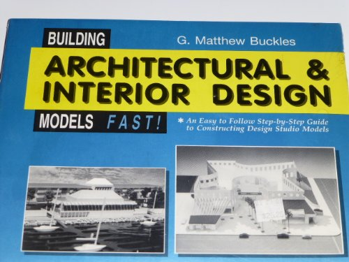 9780962929441: Building Architectural and Interior Design Models Fast!: An Easy to Follow Step-By-Step Guide to Constructing Design Studio Models
