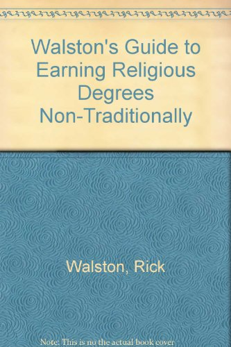 Walston's Guide to Earning Religious Degrees Non-Traditionally: Walston, Rick, Bear, John