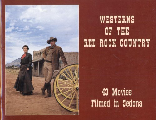 Westerns of the Red Rock country: 43 movies filmed in Sedona: Bradshaw, Bob