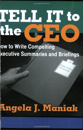 9780962933714: Tell It to the CEO: How to Write Compelling Executive Summaries and Briefings