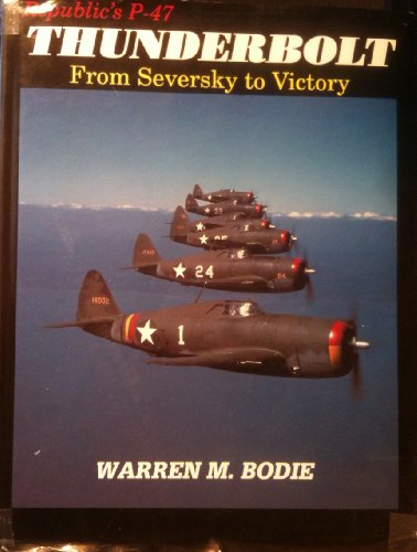 Republics P-47 Thunderbolt: From Seversky to Victory