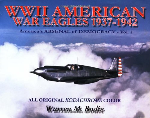 World War II American War Eagles, 1937-1942: America's Arsenal of Democracy, Vol. 1 (0962935948) by Warren M. Bodie
