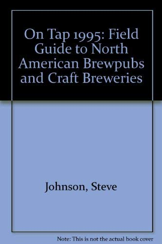 On Tap: A Field Guide to North American Brewpubs and Craft Breweries, Including Restaurant ...