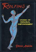 Rolfing: Stories of Personal Empowerment,inscribed: Anson, Briah