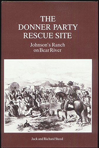 9780962939600: The Donner Party Rescue Site: Johnson's Ranch on Bear River