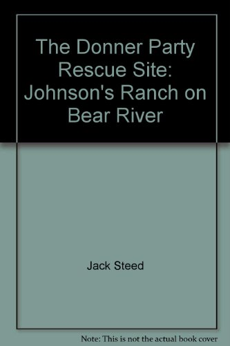 9780962939617: THE DONNER PARTY RESCUE SITE, Johnson's Ranch on Bear River