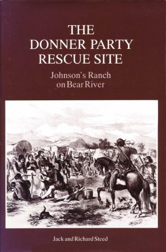 9780962939624: The Donner Party Rescue Site: Johnson's Ranch on Bear River