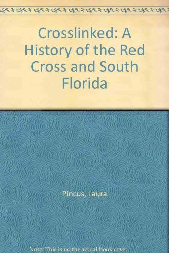 Crosslinked: A History of the Red Cross and South Florida: For God's Sake Hurry: Pincus, Laura...
